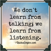 we-dont-learn-from-talking-we-learn-from-listening